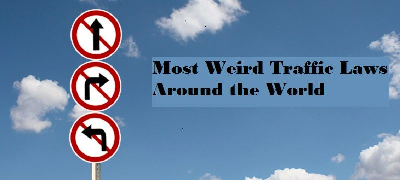 5 Most Weird Traffic Laws Around the World
